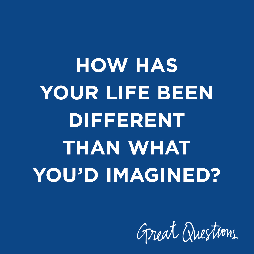 Image Text: How has your life been different than what you'd imagined?