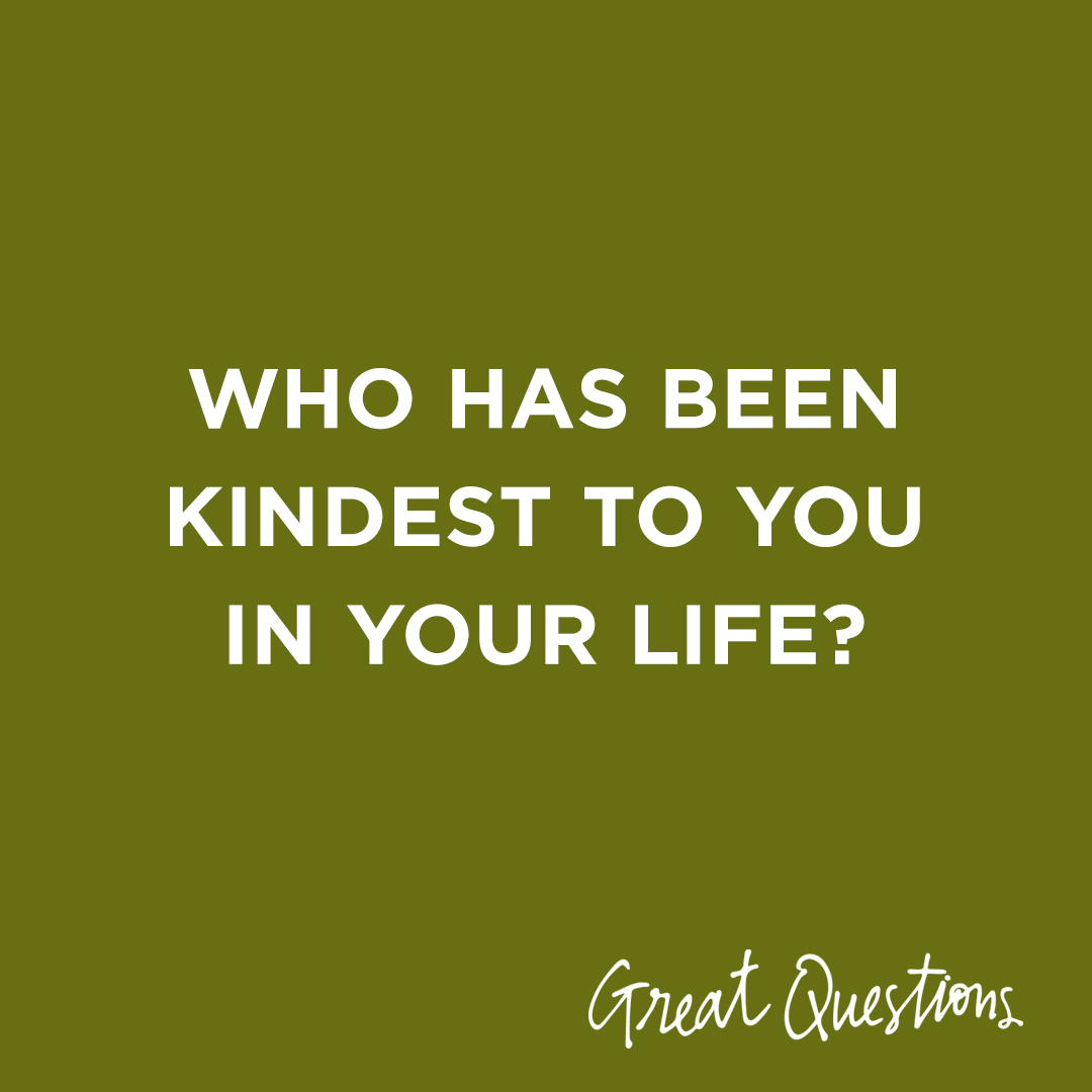 Image Text: Who has been kindest to you in your life?