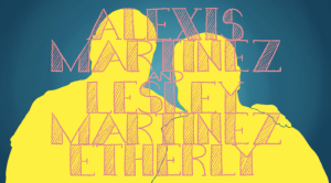 Alexis Martinez and Lesley Martinez Etherly